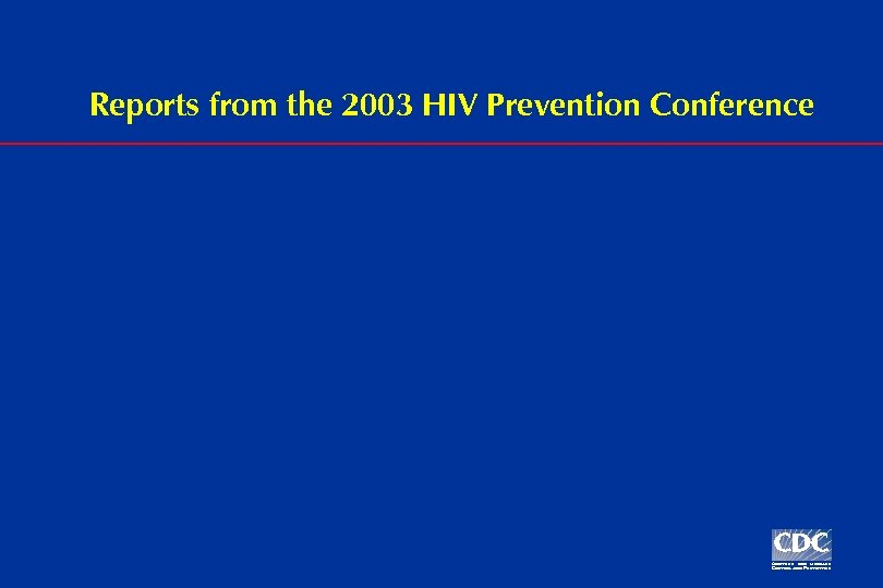 Reports from the 2003 HIV Prevention Conference