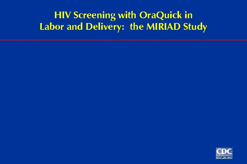 HIV Screening with Ora. Quick in Labor and Delivery: the MIRIAD Study