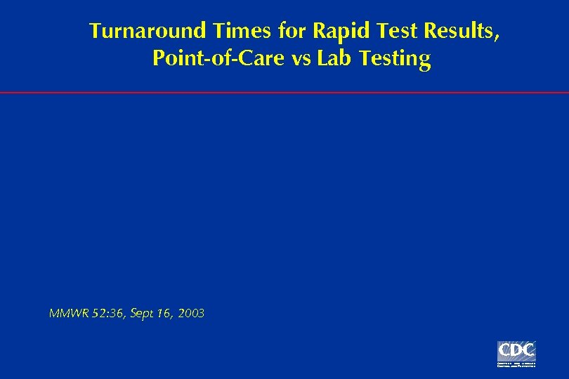 Turnaround Times for Rapid Test Results, Point-of-Care vs Lab Testing MMWR 52: 36, Sept