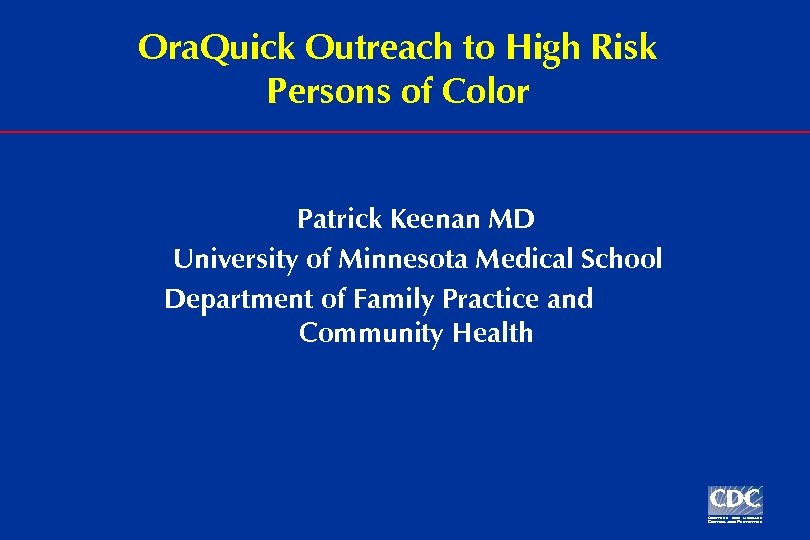 Ora. Quick Outreach to High Risk Persons of Color Patrick Keenan MD University of