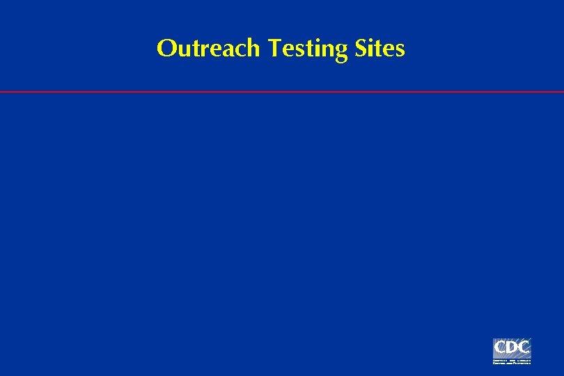 Outreach Testing Sites