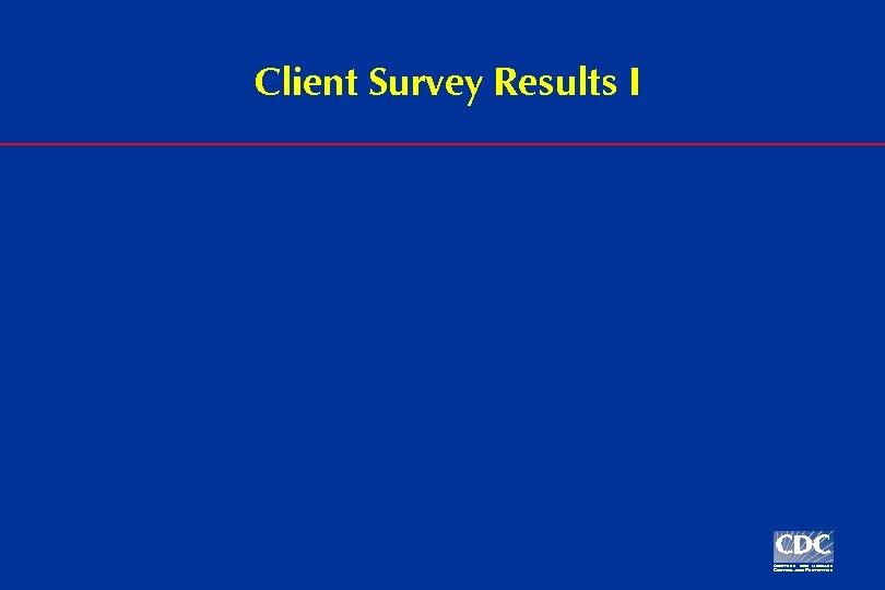 Client Survey Results I