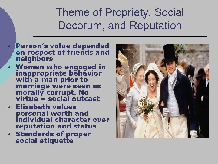 Theme of Propriety, Social Decorum, and Reputation • Person's value depended on respect of