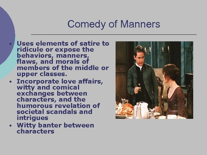Comedy of Manners • Uses elements of satire to ridicule or expose the behaviors,