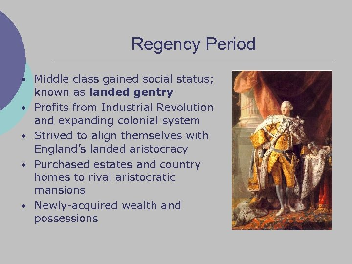 Regency Period • Middle class gained social status; • • known as landed gentry