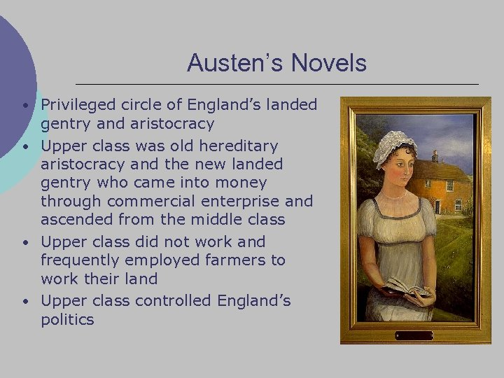 Austen's Novels • Privileged circle of England's landed gentry and aristocracy • Upper class