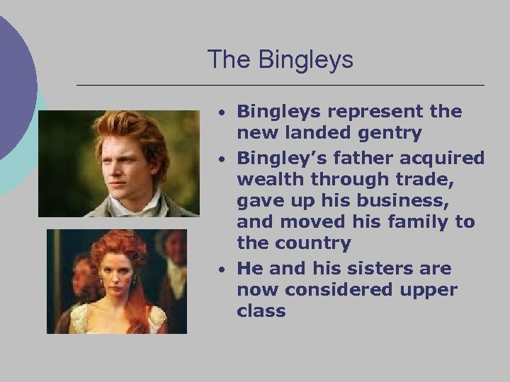 The Bingleys • Bingleys represent the new landed gentry • Bingley's father acquired wealth