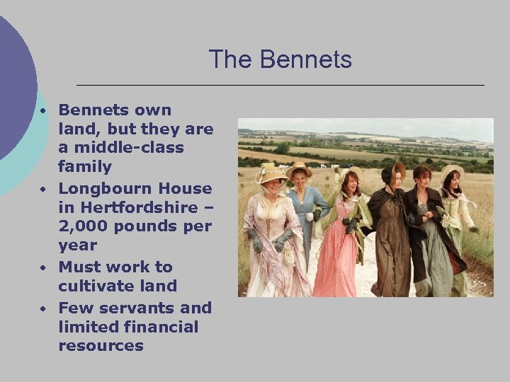 The Bennets • Bennets own land, but they are a middle-class family • Longbourn