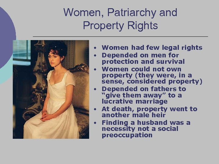 Women, Patriarchy and Property Rights • Women had few legal rights • Depended on