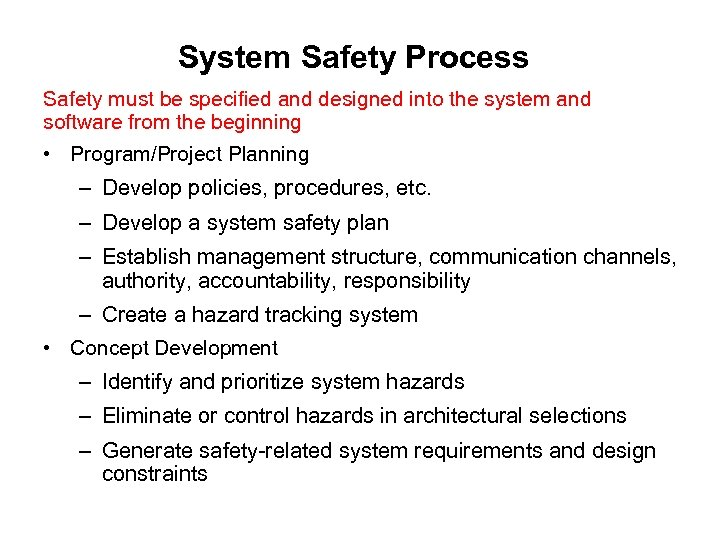 System Safety Process Safety must be specified and designed into the system and software