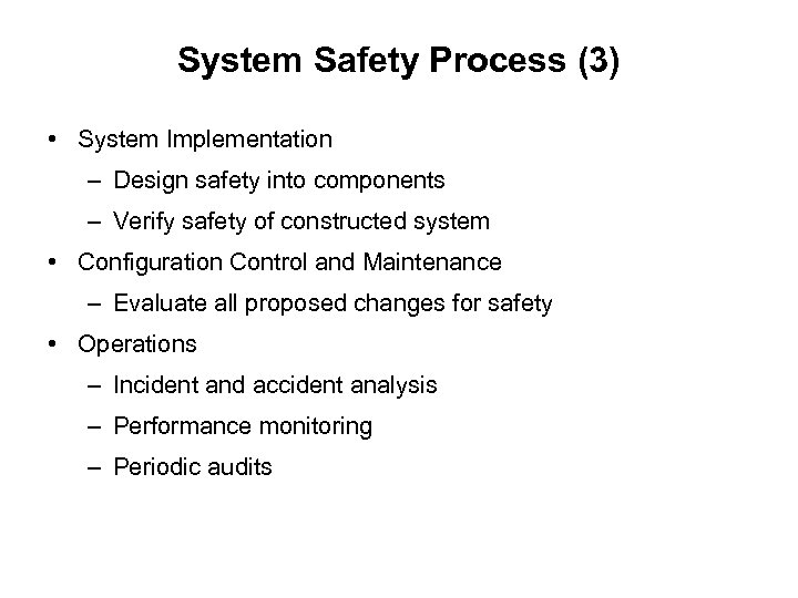 System Safety Process (3) • System Implementation – Design safety into components – Verify