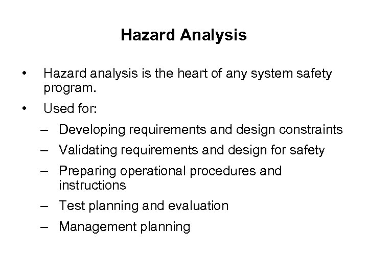Hazard Analysis • Hazard analysis is the heart of any system safety program. •