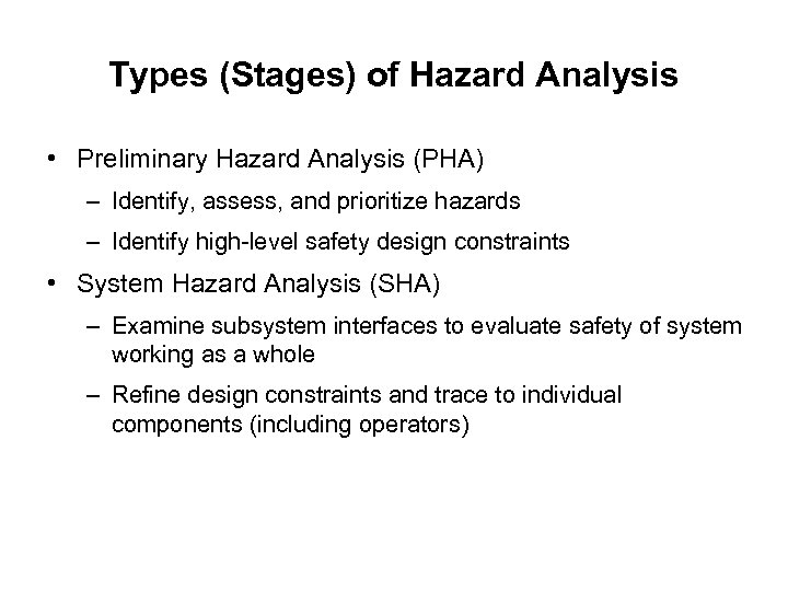 Types (Stages) of Hazard Analysis • Preliminary Hazard Analysis (PHA) – Identify, assess, and