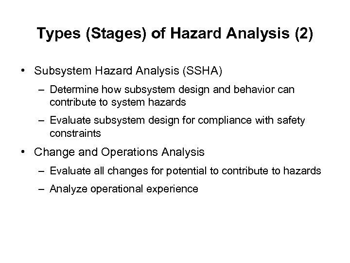 Types (Stages) of Hazard Analysis (2) • Subsystem Hazard Analysis (SSHA) – Determine how