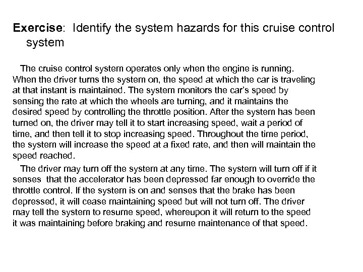 Exercise: Identify the system hazards for this cruise control system The cruise control system