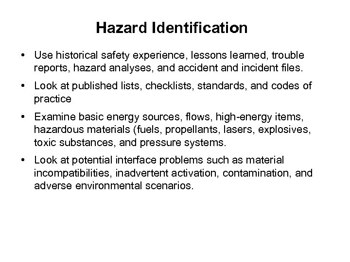 Hazard Identification • Use historical safety experience, lessons learned, trouble reports, hazard analyses, and