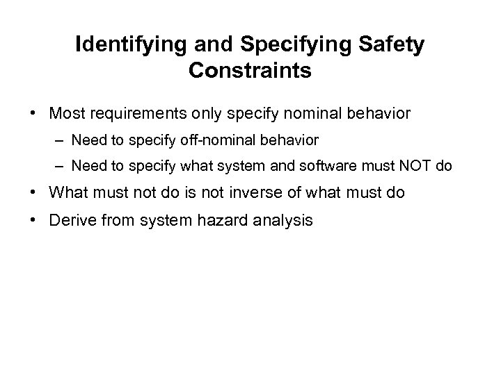 Identifying and Specifying Safety Constraints • Most requirements only specify nominal behavior – Need
