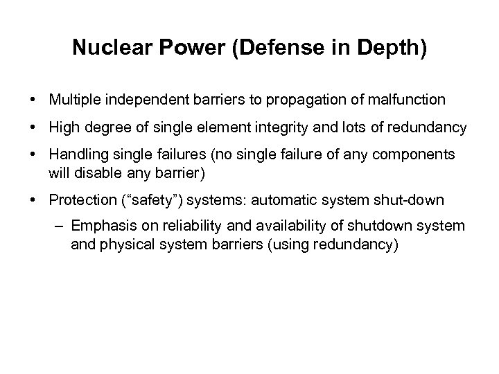 Nuclear Power (Defense in Depth) • Multiple independent barriers to propagation of malfunction •
