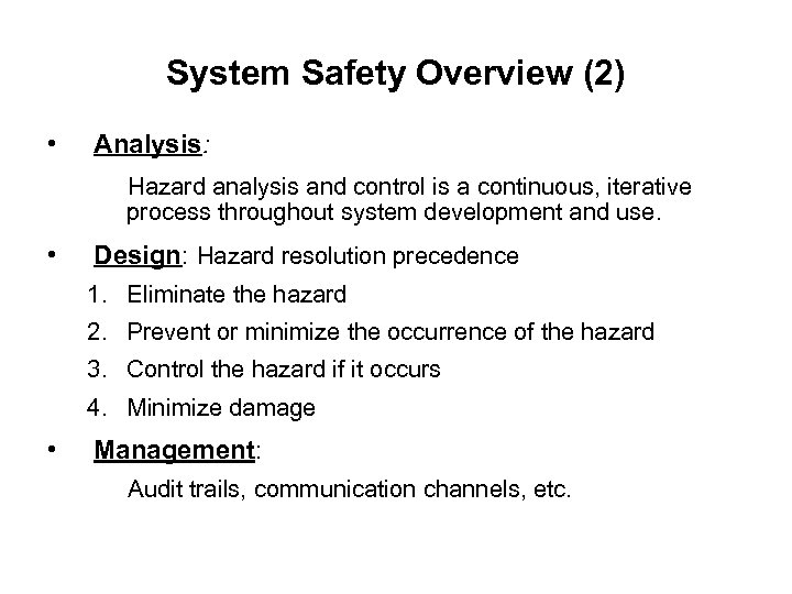 System Safety Overview (2) • Analysis: Hazard analysis and control is a continuous, iterative