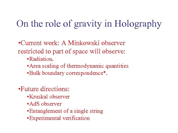 On the role of gravity in Holography • Current work: A Minkowski observer restricted