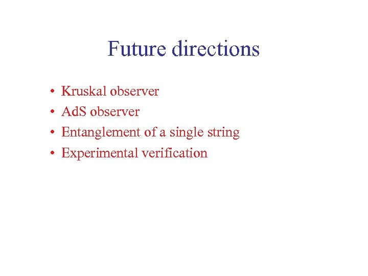 Future directions • • Kruskal observer Ad. S observer Entanglement of a single string