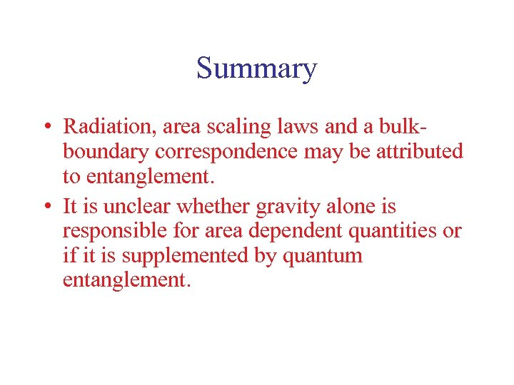 Summary • Radiation, area scaling laws and a bulkboundary correspondence may be attributed to