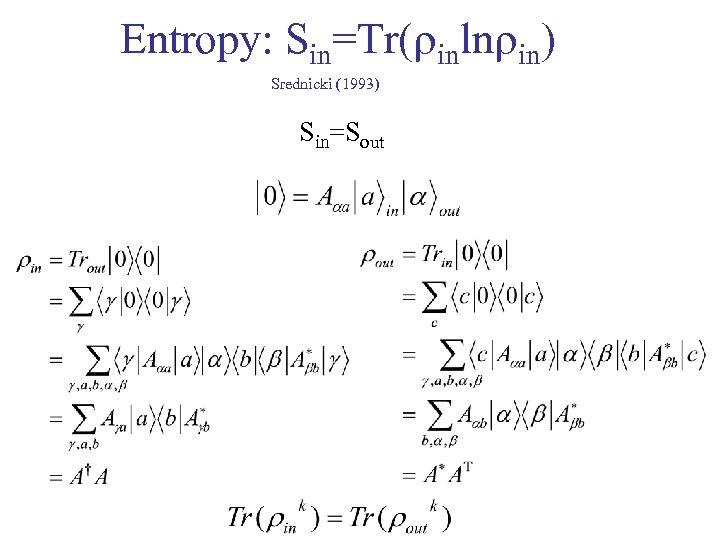 Entropy: Sin=Tr( inln in) Srednicki (1993) Sin=Sout