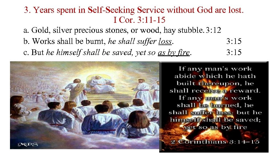 3. Years spent in Self-Seeking Service without God are lost. I Cor. 3: 11