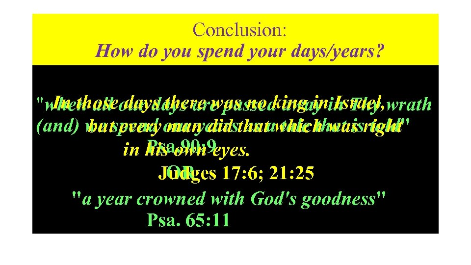 Conclusion: How do you spend your days/years? In those days there was no king