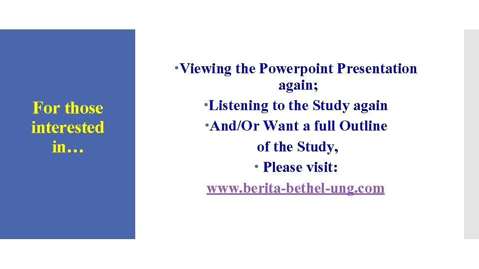 For those interested in… Viewing the Powerpoint Presentation again; Listening to the Study again