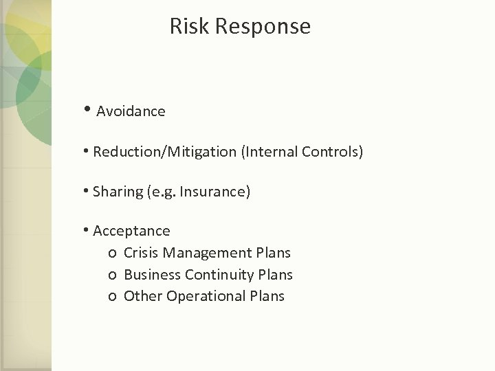 Risk Response • Avoidance • Reduction/Mitigation (Internal Controls) • Sharing (e. g. Insurance) •