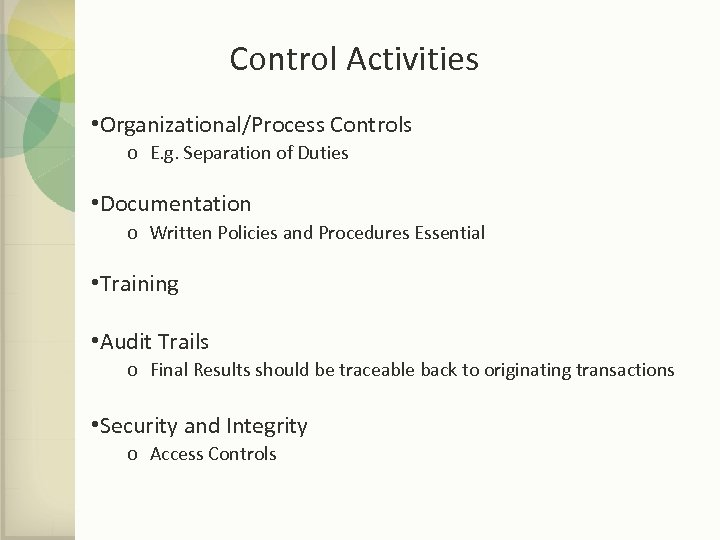 Control Activities • Organizational/Process Controls o E. g. Separation of Duties • Documentation o