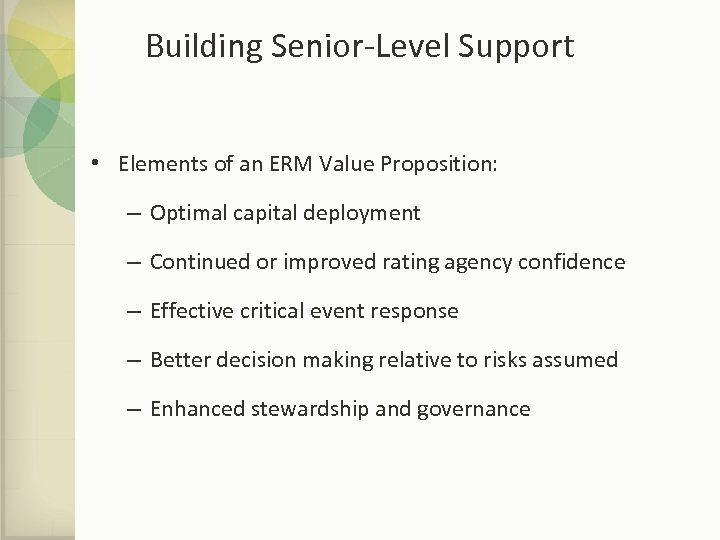 Building Senior-Level Support • Elements of an ERM Value Proposition: – Optimal capital deployment