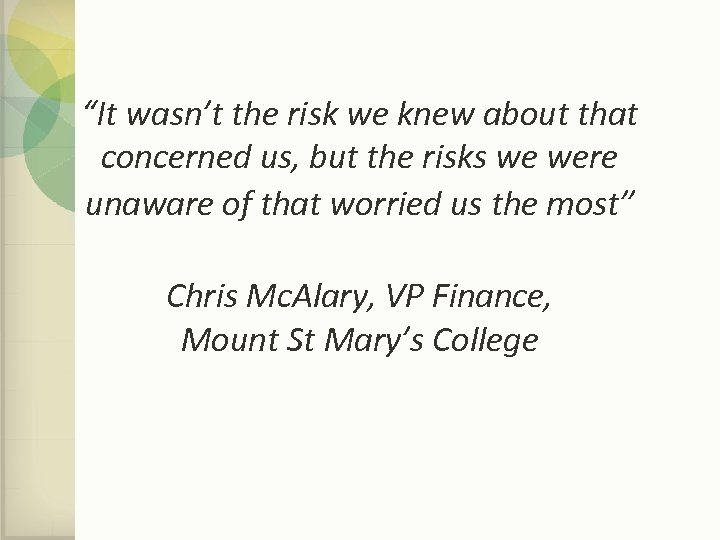 """""""It wasn't the risk we knew about that concerned us, but the risks we"""