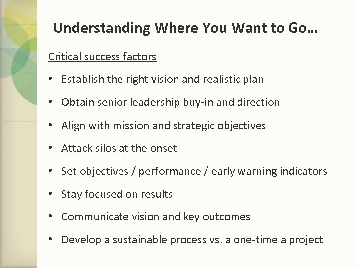 Understanding Where You Want to Go… Critical success factors • Establish the right vision