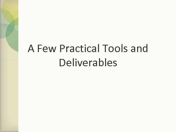 A Few Practical Tools and Deliverables