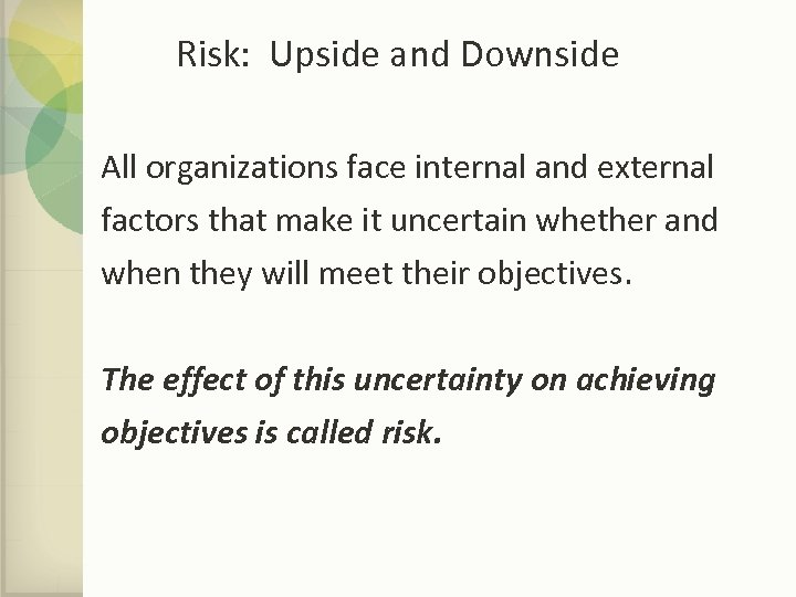 Risk: Upside and Downside All organizations face internal and external factors that make it