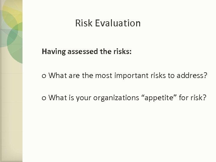 Risk Evaluation Having assessed the risks: o What are the most important risks to