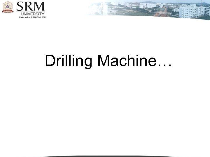 Drilling Machine…