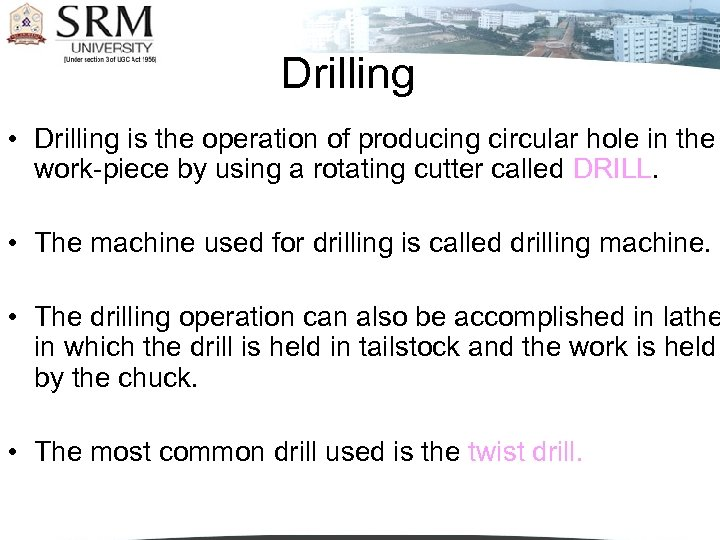 Drilling • Drilling is the operation of producing circular hole in the work-piece by