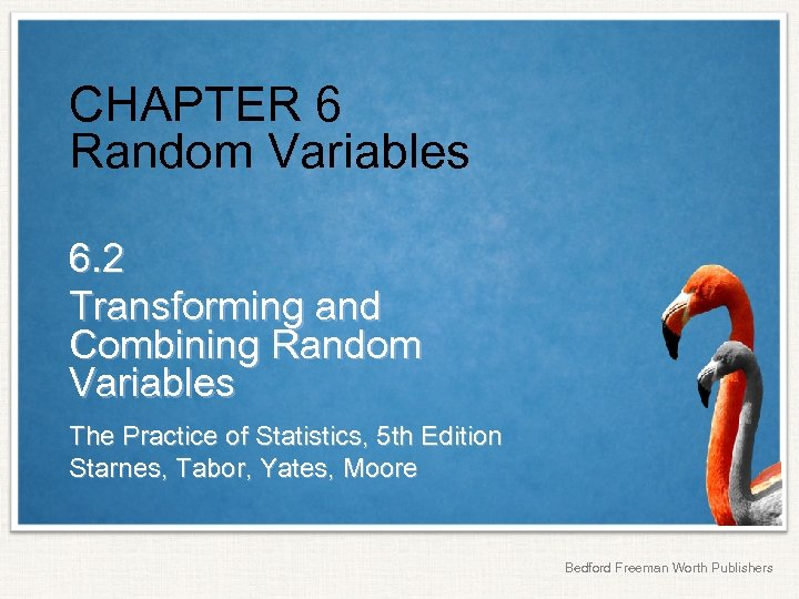 CHAPTER 6 Random Variables 6. 2 Transforming and Combining Random Variables The Practice of