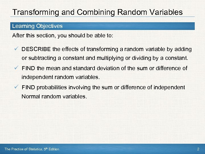 Transforming and Combining Random Variables Learning Objectives After this section, you should be able