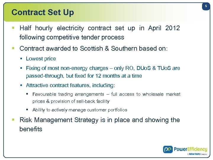 Contract Set Up § Half hourly electricity contract set up in April 2012 following