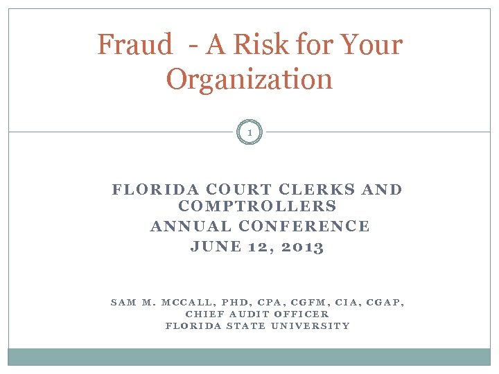 Fraud - A Risk for Your Organization 1 FLORIDA COURT CLERKS AND COMPTROLLERS ANNUAL