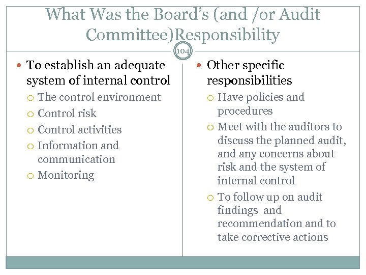 What Was the Board's (and /or Audit Committee)Responsibility 104 To establish an adequate system