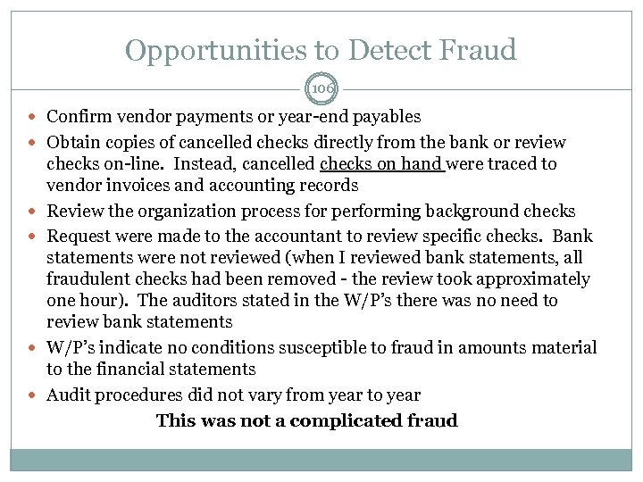 Opportunities to Detect Fraud 106 Confirm vendor payments or year-end payables Obtain copies of
