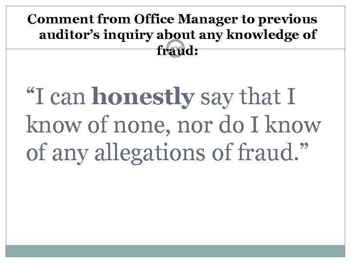 Comment from Office Manager to previous auditor's inquiry about any knowledge of 109 fraud: