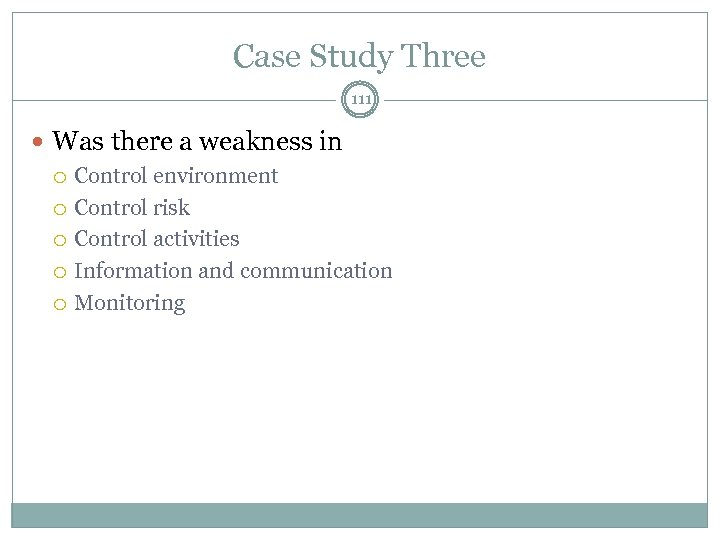 Case Study Three 111 Was there a weakness in Control environment Control risk Control