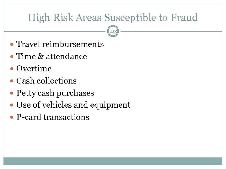 High Risk Areas Susceptible to Fraud 113 Travel reimbursements Time & attendance Overtime Cash