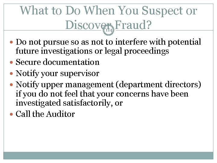 What to Do When You Suspect or Discover Fraud? 114 Do not pursue so
